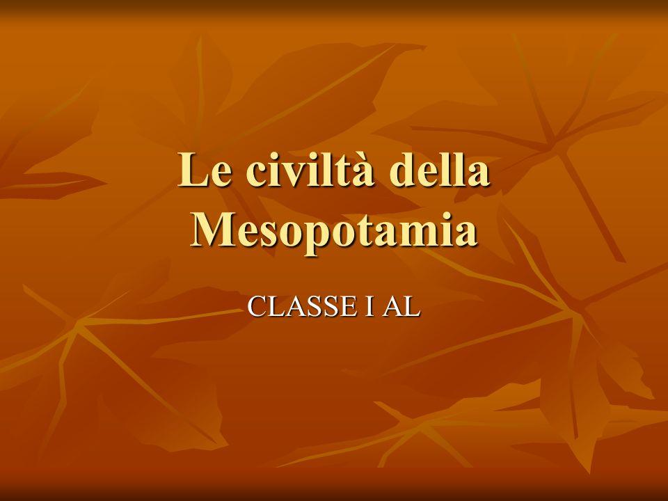 Le civiltà della Mesopotamia CLASSE I AL