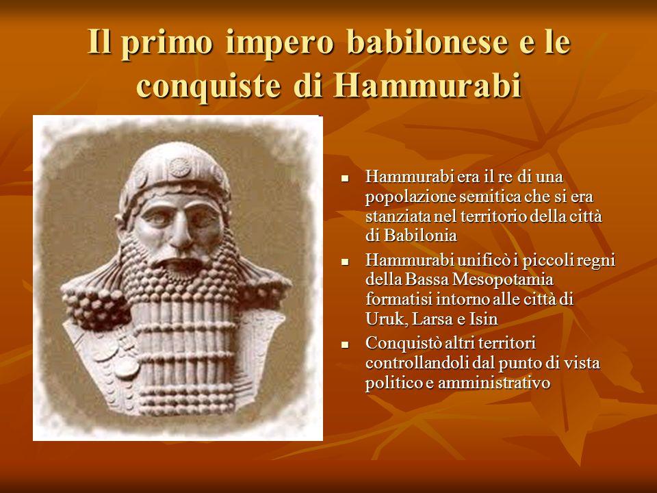 Il primo impero babilonese e le conquiste di Hammurabi Hammurabi era il re di una popolazione semitica che si era stanziata nel territorio della città