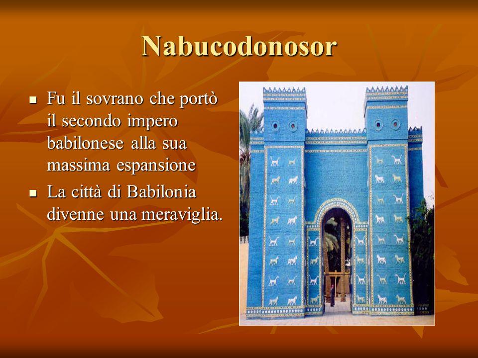 Nabucodonosor Fu il sovrano che portò il secondo impero babilonese alla sua massima espansione Fu il sovrano che portò il secondo impero babilonese al