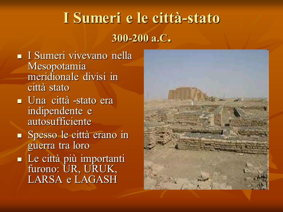 I Sumeri e le città-stato 300-200 a.C. I Sumeri vivevano nella Mesopotamia meridionale divisi in città stato I Sumeri vivevano nella Mesopotamia merid