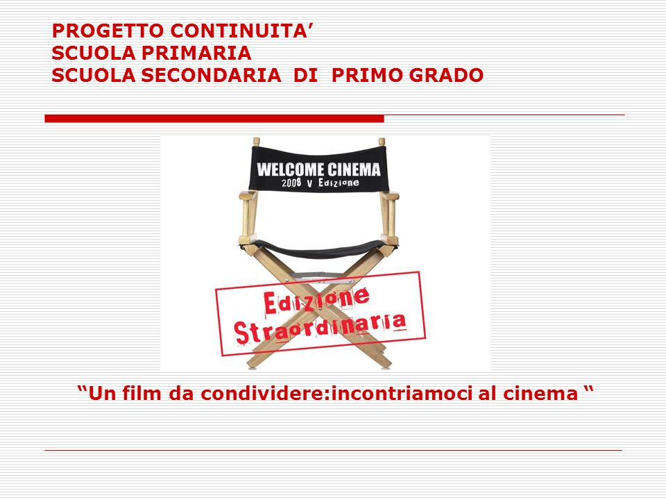 PROGETTO CONTINUITA SCUOLA PRIMARIA SCUOLA SECONDARIA DI PRIMO GRADO Un film da condividere:incontriamoci al cinema