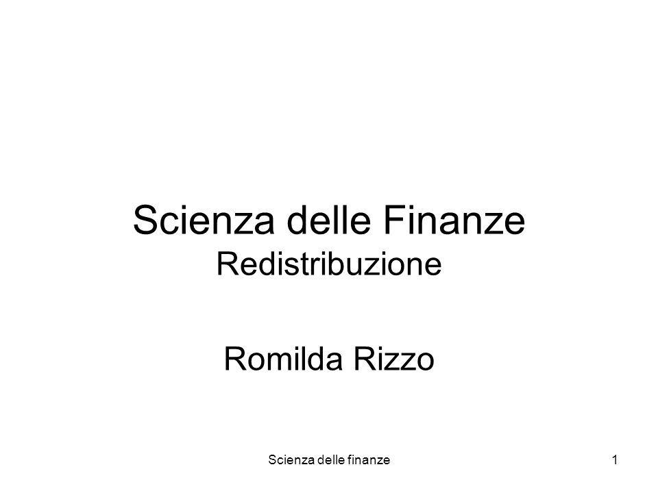 Scienza delle finanze1 Scienza delle Finanze Redistribuzione Romilda Rizzo