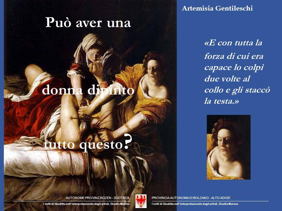 Artemisia Gentileschi «E con tutta la forza di cui era capace lo colpì due volte al collo e gli staccò la testa.» Può aver una donna dipinto tutto questo .