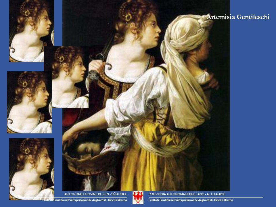 Artemisia Gentileschi AUTONOME PROVINZ BOZEN - SÜDTIROLPROVINCIA AUTONOMA DI BOLZANO - ALTO ADIGE I volti di Giuditta nellinterpretazionde degli artisti, Gisella Mareso