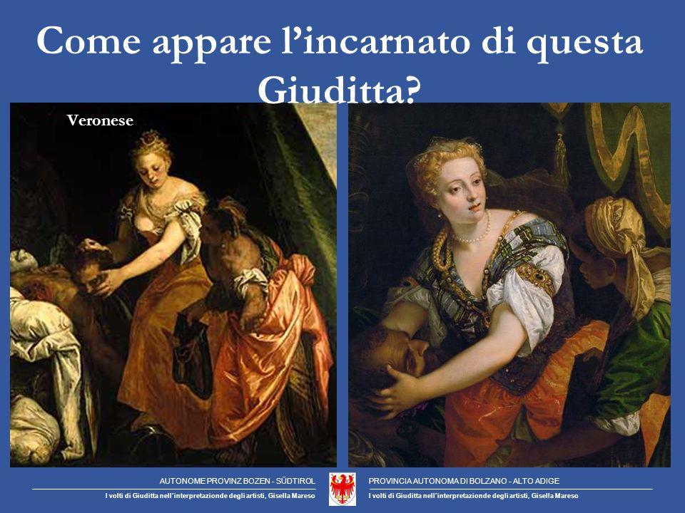 Veronese Come appare lincarnato di questa Giuditta.