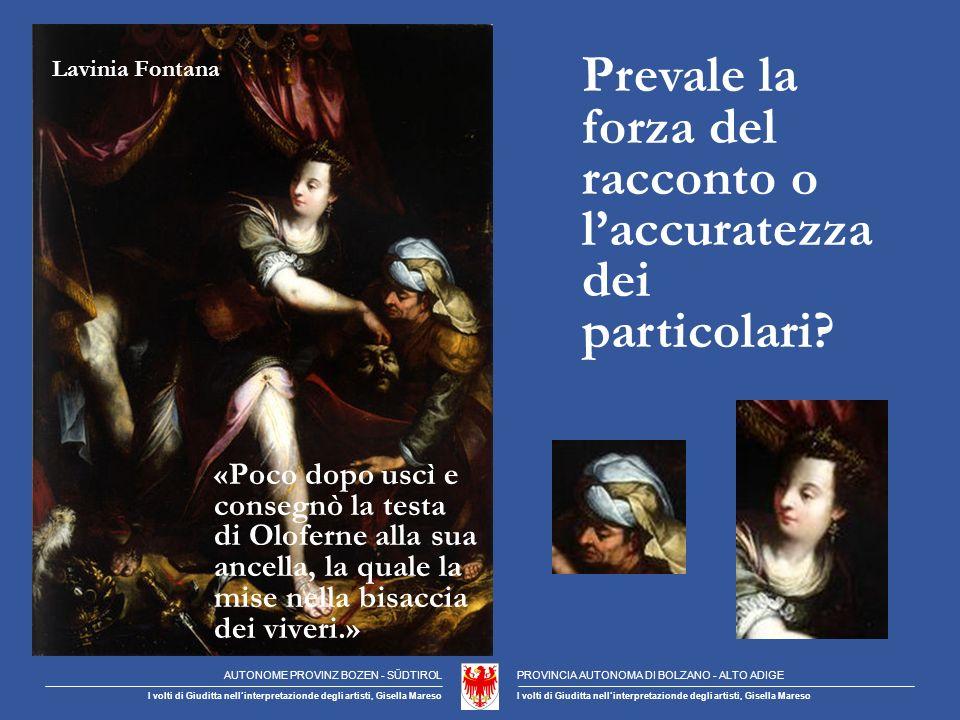 Lavinia Fontana «Poco dopo uscì e consegnò la testa di Oloferne alla sua ancella, la quale la mise nella bisaccia dei viveri.» Prevale la forza del racconto o laccuratezza dei particolari.