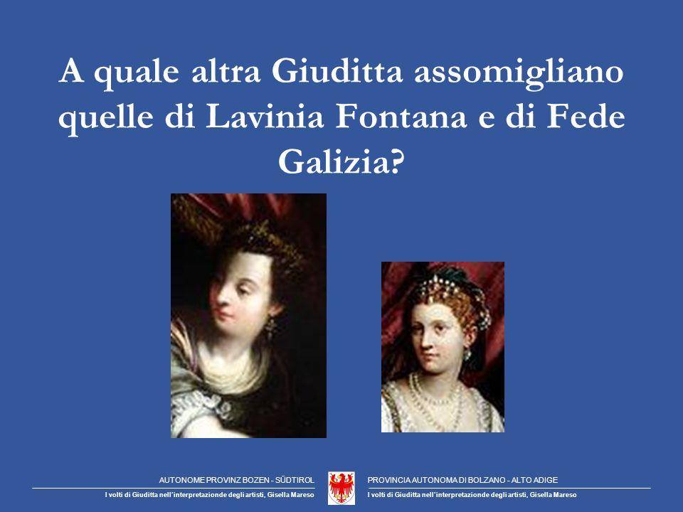 A quale altra Giuditta assomigliano quelle di Lavinia Fontana e di Fede Galizia.