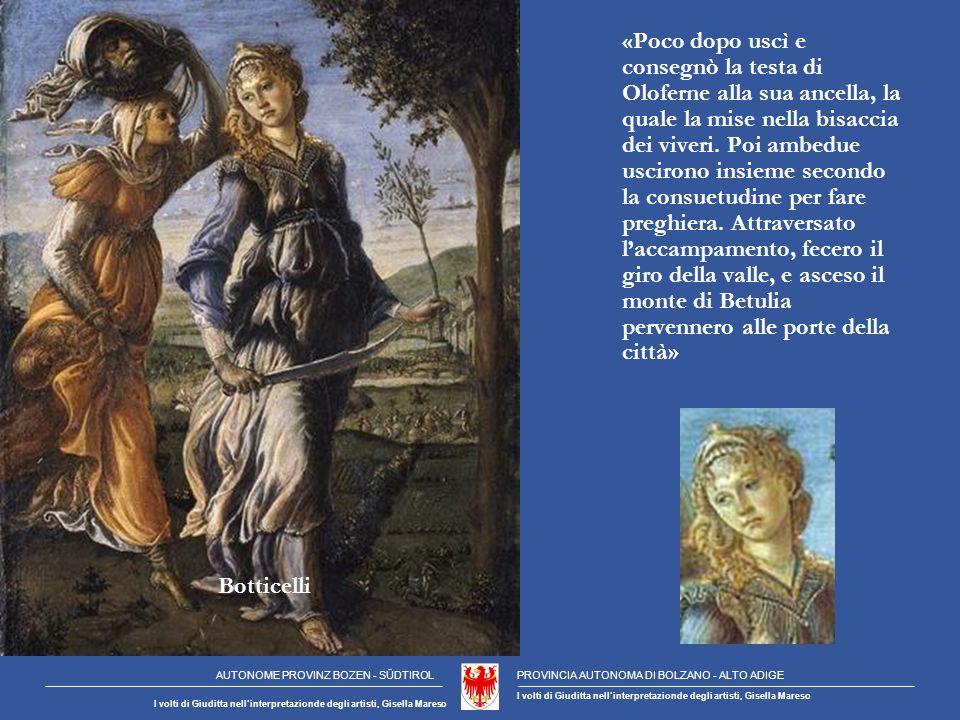 «Poco dopo uscì e consegnò la testa di Oloferne alla sua ancella, la quale la mise nella bisaccia dei viveri.