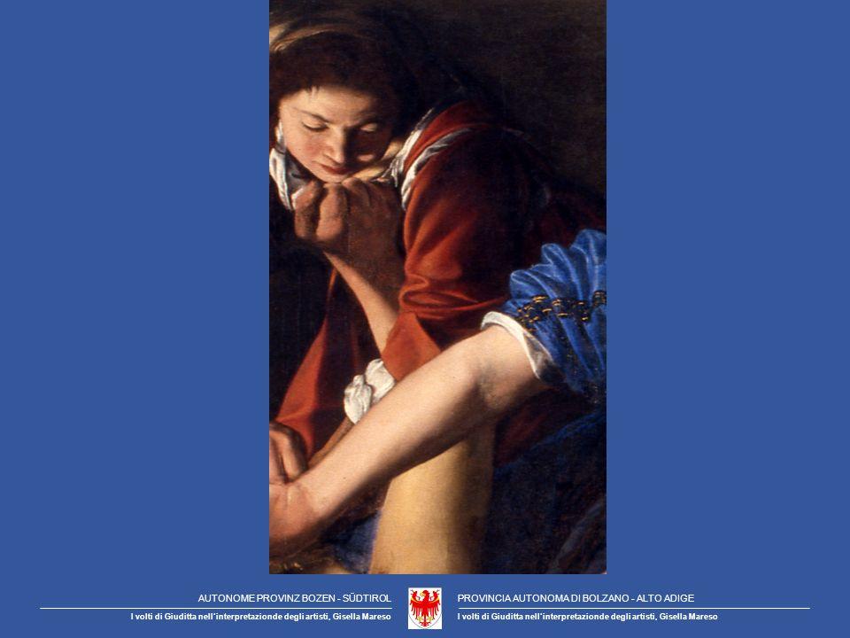 AUTONOME PROVINZ BOZEN - SÜDTIROLPROVINCIA AUTONOMA DI BOLZANO - ALTO ADIGE I volti di Giuditta nellinterpretazionde degli artisti, Gisella Mareso