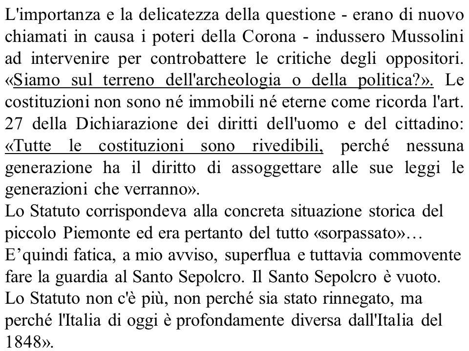 L importanza e la delicatezza della questione - erano di nuovo chiamati in causa i poteri della Corona - indussero Mussolini ad intervenire per controbattere le critiche degli oppositori.