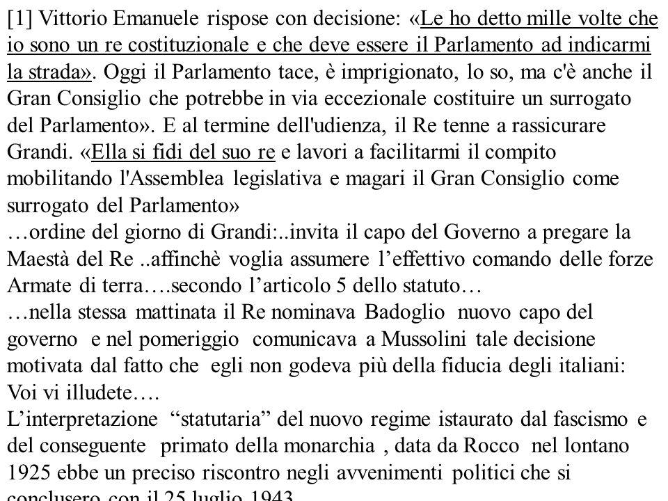 [1] Vittorio Emanuele rispose con decisione: «Le ho detto mille volte che io sono un re costituzionale e che deve essere il Parlamento ad indicarmi la strada».