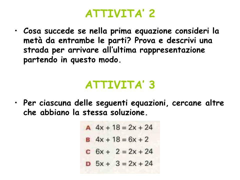 ATTIVITA 2 Cosa succede se nella prima equazione consideri la metà da entrambe le parti? Prova e descrivi una strada per arrivare allultima rappresent