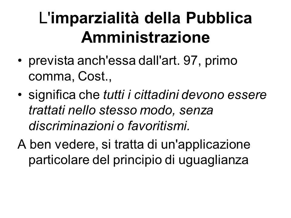 L'imparzialità della Pubblica Amministrazione prevista anch'essa dall'art. 97, primo comma, Cost., significa che tutti i cittadini devono essere tratt