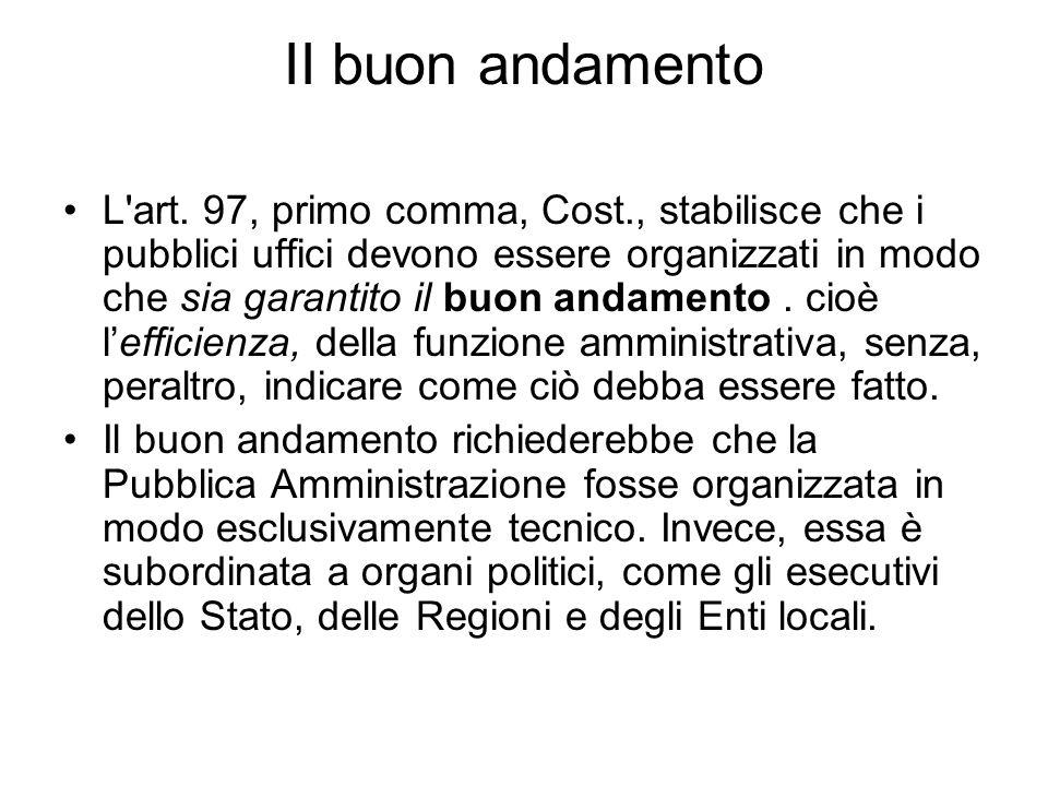 II buon andamento L'art. 97, primo comma, Cost., stabilisce che i pubblici uffici devono essere organizzati in modo che sia garantito il buon andamen