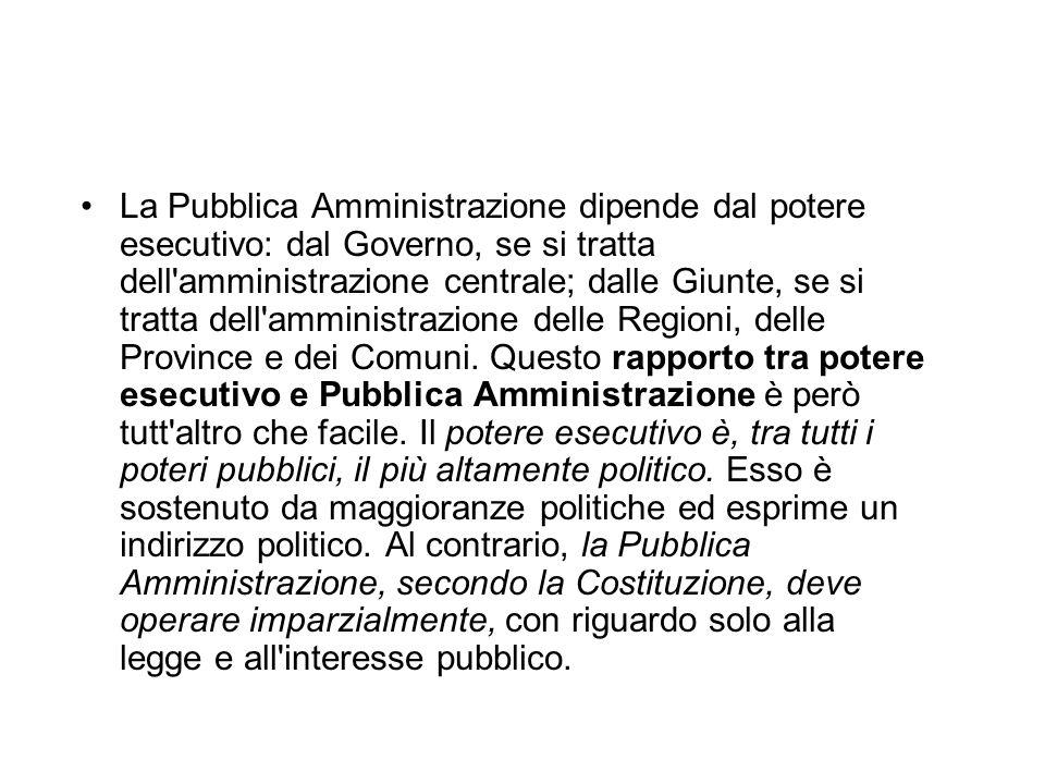 La Pubblica Amministrazione dipende dal potere esecutivo: dal Governo, se si tratta dell'amministrazione centrale; dalle Giunte, se si tratta dell'amm