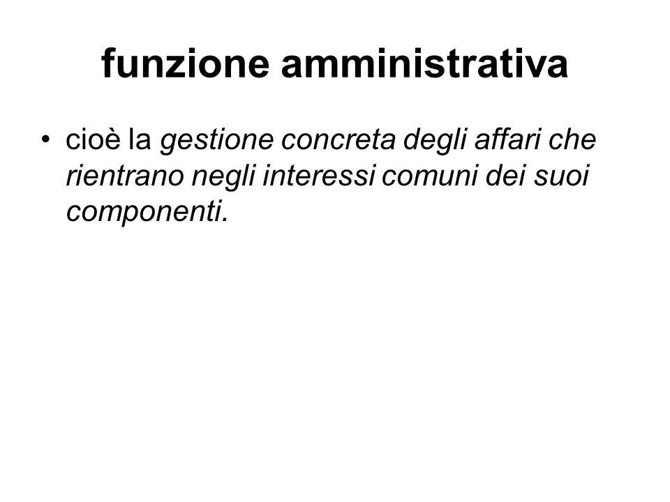 funzione amministrativa cioè la gestione concreta degli affari che rientrano negli interessi comuni dei suoi componenti.