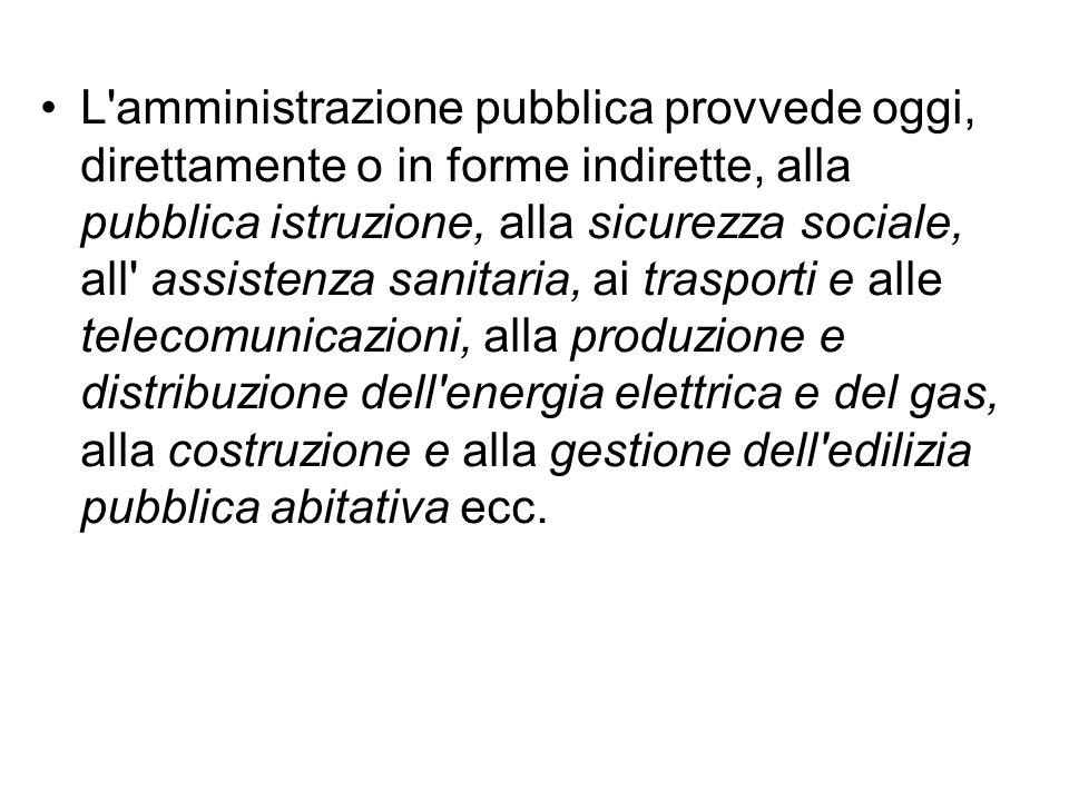 L'amministrazione pubblica provvede oggi, direttamente o in forme indirette, alla pubblica istruzione, alla sicurezza sociale, all' assistenza sanitar
