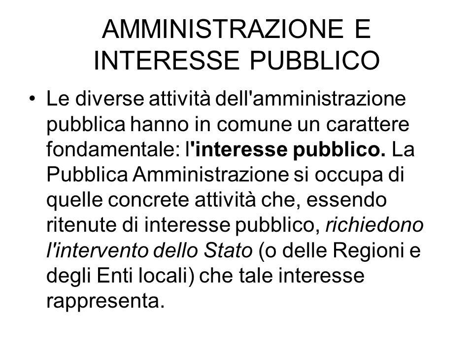 AMMINISTRAZIONE E INTERESSE PUBBLICO Le diverse attività dell'amministrazione pubblica hanno in comune un carattere fondamentale: l'interesse pubblico