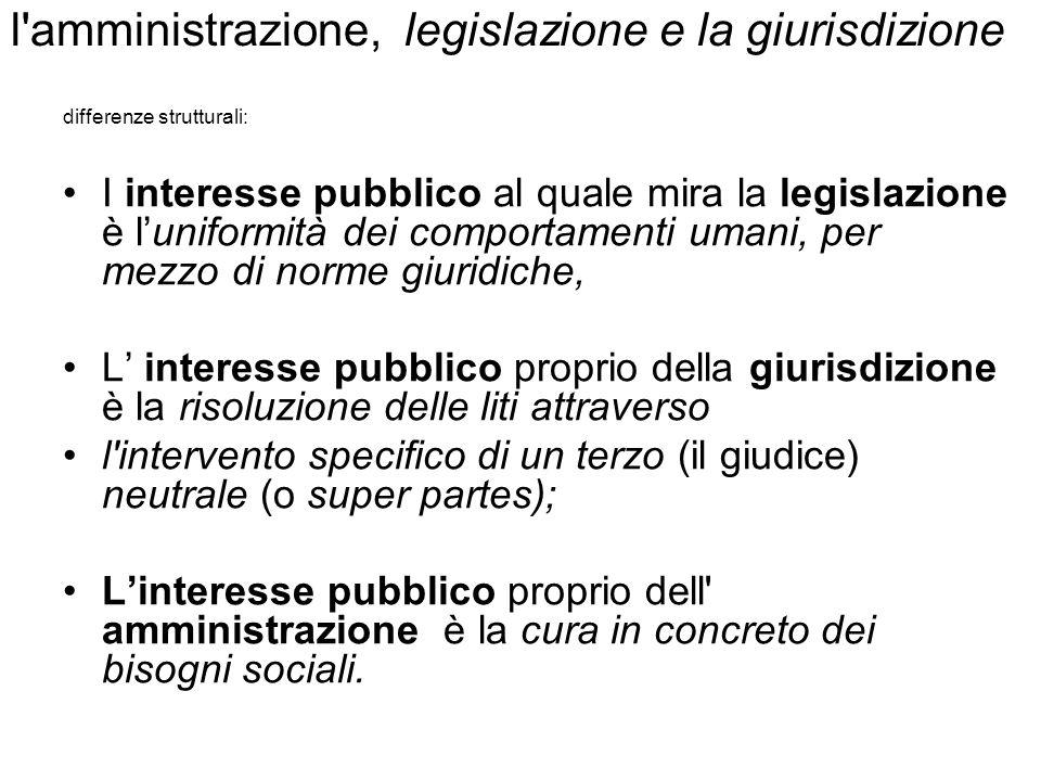 l'amministrazione, legislazione e la giurisdizione differenze strutturali: I interesse pubblico al quale mira la legislazione è luniformità dei compor