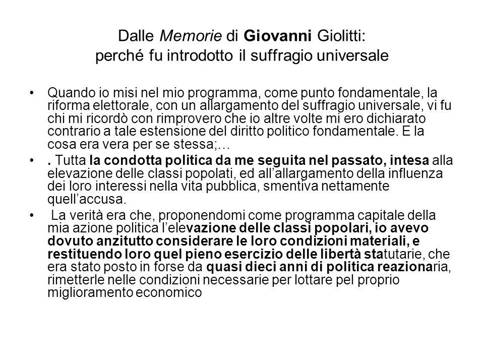 Dalle Memorie di Giovanni Giolitti: perché fu introdotto il suffragio universale Quando io misi nel mio programma, come punto fondamentale, la riforma