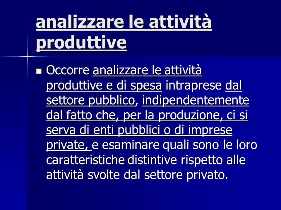 analizzare le attività produttive Occorre analizzare le attività produttive e di spesa intraprese dal settore pubblico, indipendentemente dal fatto ch