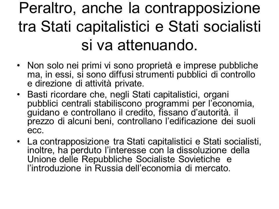 Peraltro, anche la contrapposizione tra Stati capitalistici e Stati socialisti si va attenuando. Non solo nei primi vi sono proprietà e imprese pubbli