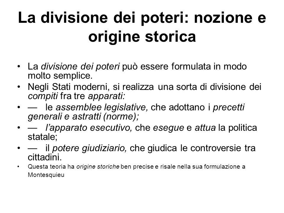La divisione dei poteri: nozione e origine storica La divisione dei poteri può essere formulata in modo molto semplice. Negli Stati moderni, si realiz