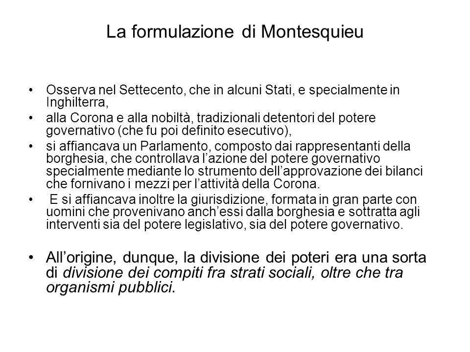 La formulazione di Montesquieu Osserva nel Settecento, che in alcuni Stati, e specialmente in Inghilterra, alla Corona e alla nobiltà, tradizionali de