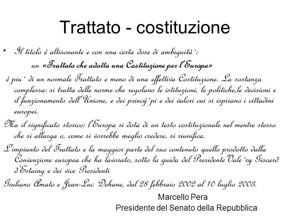 Trattato - costituzione Il titolo è altisonante e con una certa dose di ambiguità`: un «Trattato che adotta una Costituzione per lEuropa» è piu` di un