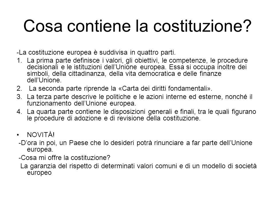 Cosa contiene la costituzione? -La costituzione europea è suddivisa in quattro parti. 1.La prima parte definisce i valori, gli obiettivi, le competenz