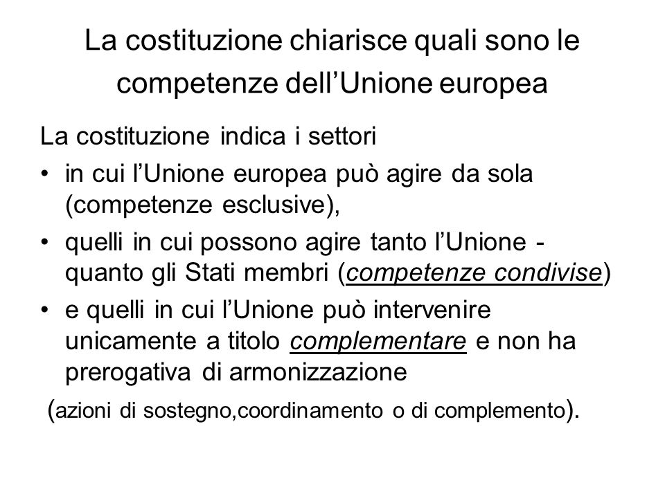 La costituzione chiarisce quali sono le competenze dellUnione europea La costituzione indica i settori in cui lUnione europea può agire da sola (compe