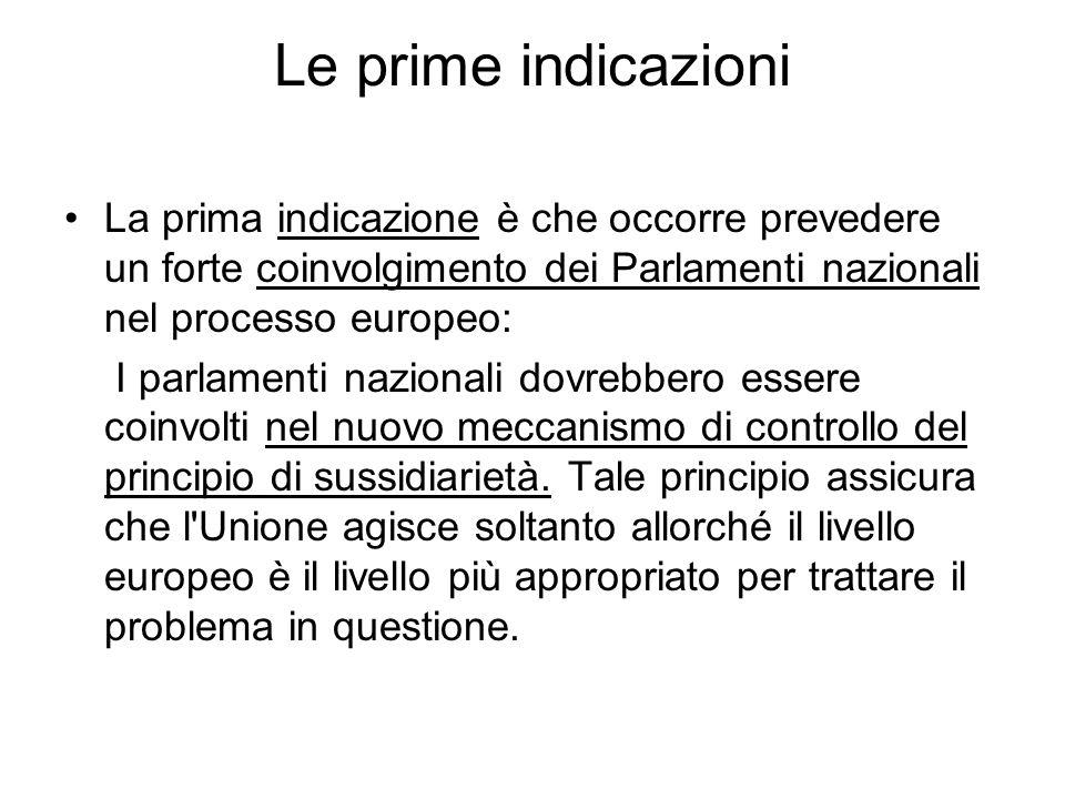 Le prime indicazioni La prima indicazione è che occorre prevedere un forte coinvolgimento dei Parlamenti nazionali nel processo europeo: I parlamenti