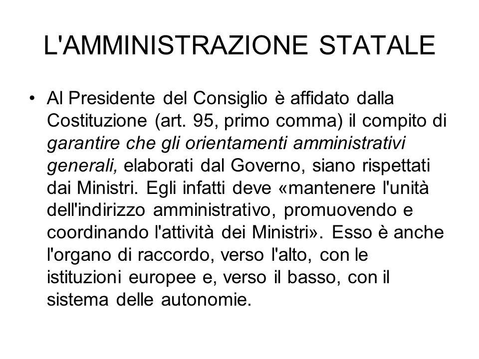 L'AMMINISTRAZIONE STATALE Al Presidente del Consiglio è affidato dalla Costituzione (art. 95, primo comma) il compito di garantire che gli orientamen