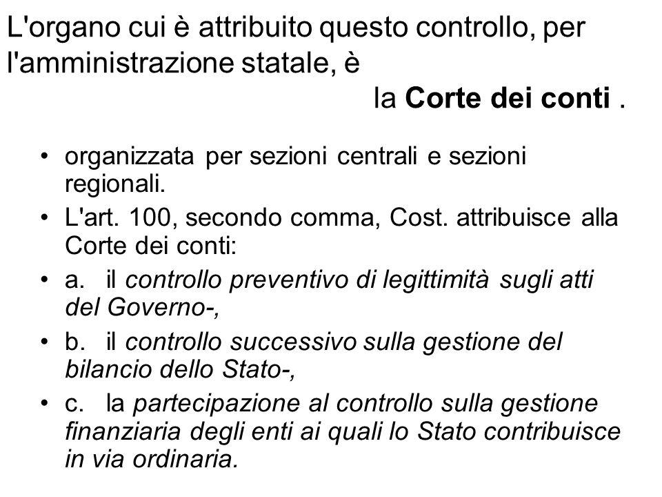 L'organo cui è attribuito questo controllo, per l'amministrazione statale, è la Corte dei conti. organizzata per sezioni centrali e sezioni regionali.