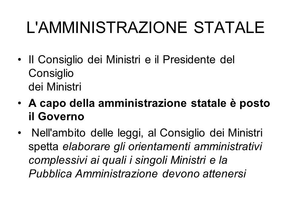 L AMMINISTRAZIONE STATALE Al Presidente del Consiglio è affidato dalla Costituzione (art.