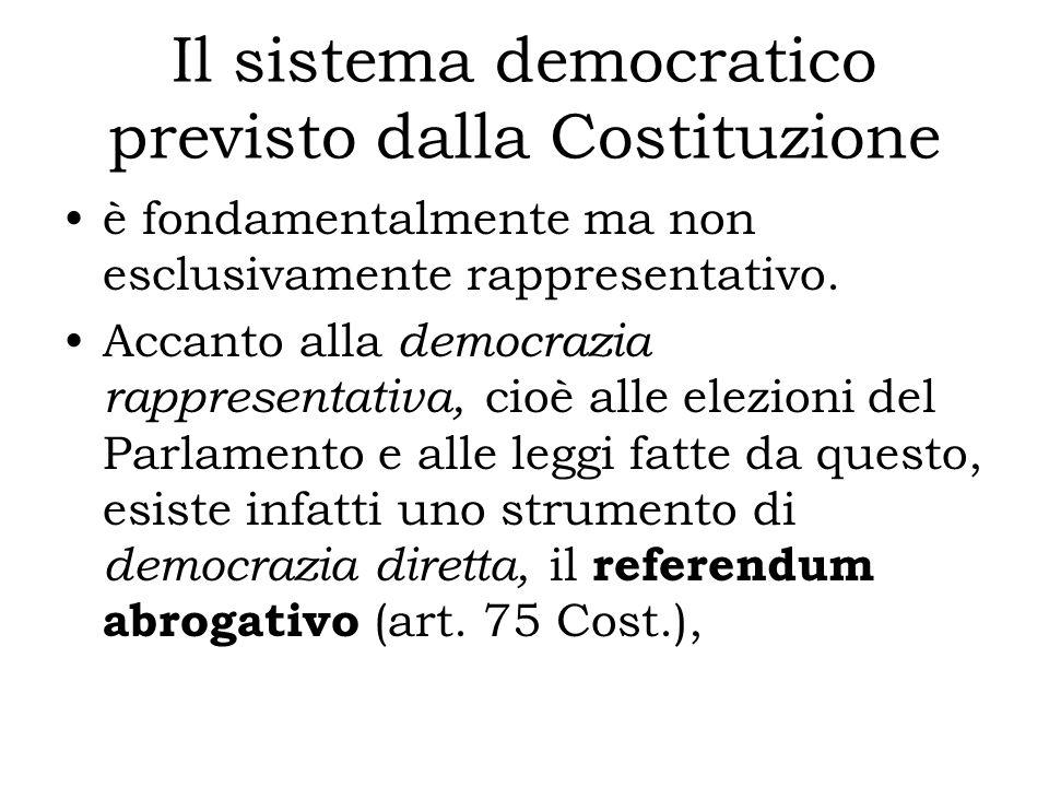 Il sistema democratico previsto dalla Costituzione è fondamentalmente ma non esclusivamente rappresentativo. Accanto alla democrazia rappresentativa,