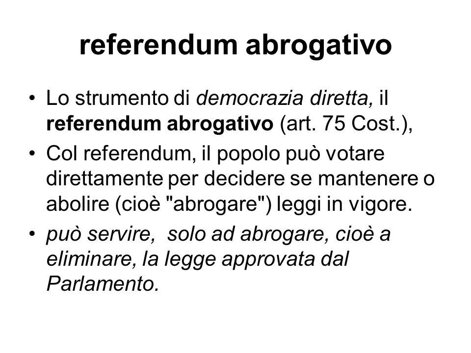 referendum abrogativo Lo strumento di democrazia diretta, il referendum abrogativo (art. 75 Cost.), Col referendum, il popolo può votare direttamente