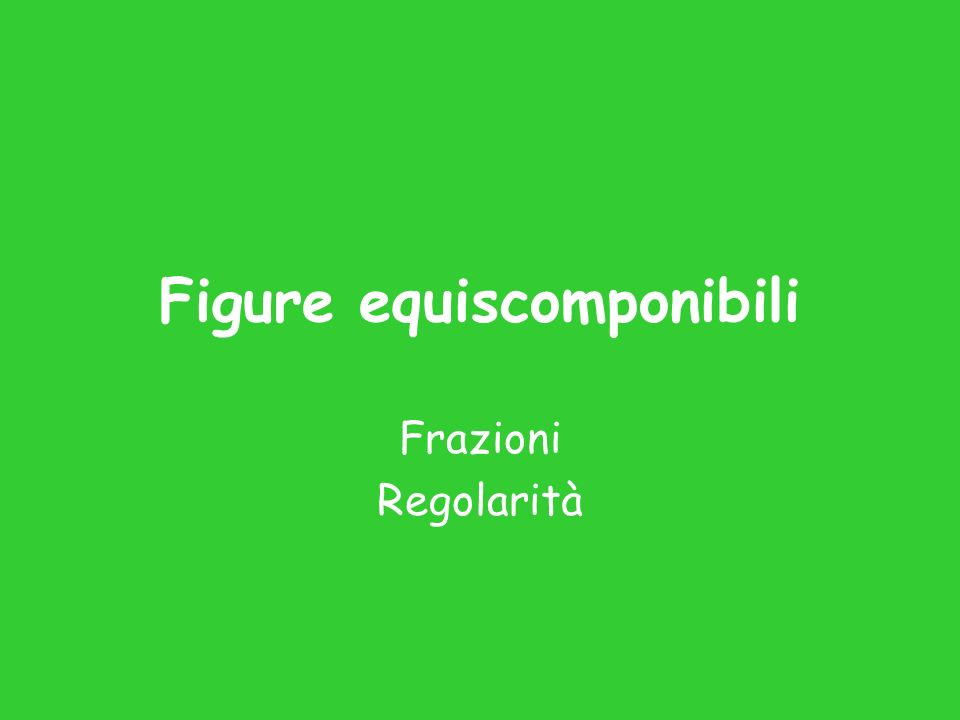 Figure equiscomponibili Frazioni Regolarità