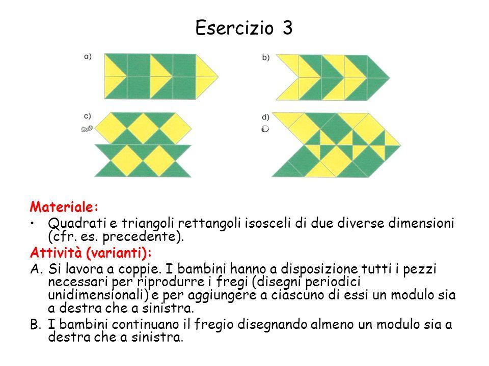 Esercizio 3 Materiale: Quadrati e triangoli rettangoli isosceli di due diverse dimensioni (cfr.