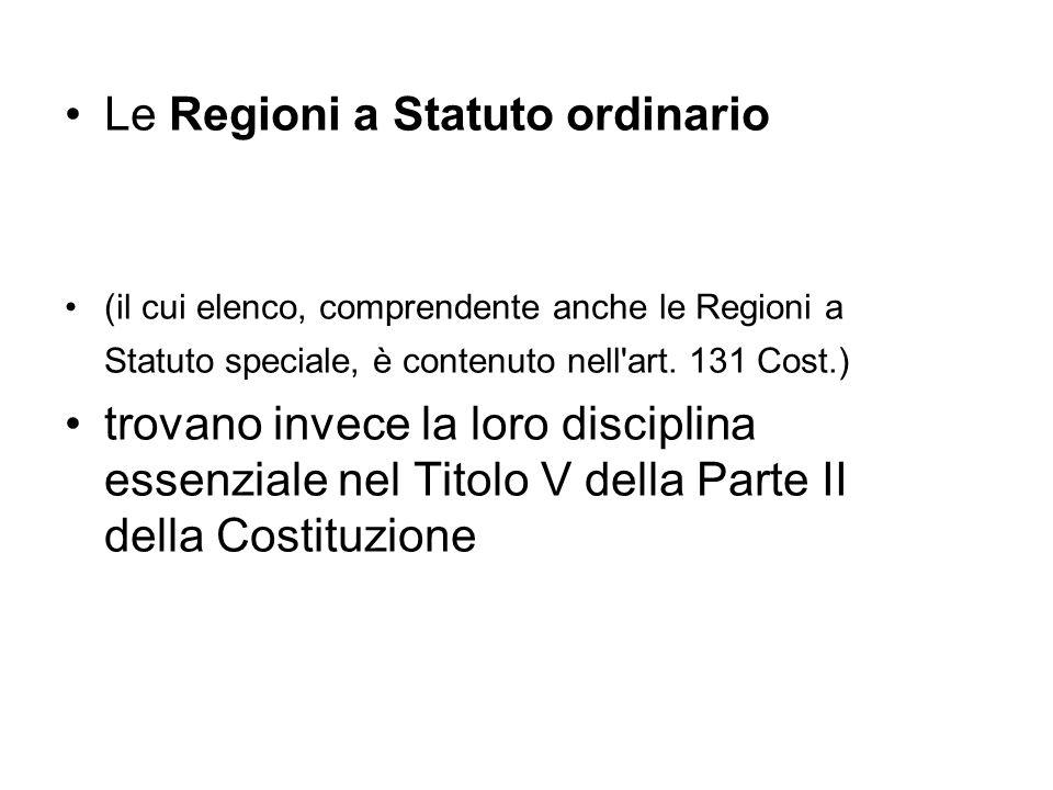 Le Regioni a Statuto ordinario (il cui elenco, comprendente anche le Regioni a Statuto speciale, è contenuto nell art.
