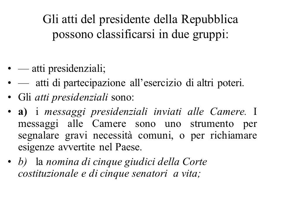 Gli atti del presidente della Repubblica possono classificarsi in due gruppi: atti presidenziali; atti di partecipazione allesercizio di altri poteri.