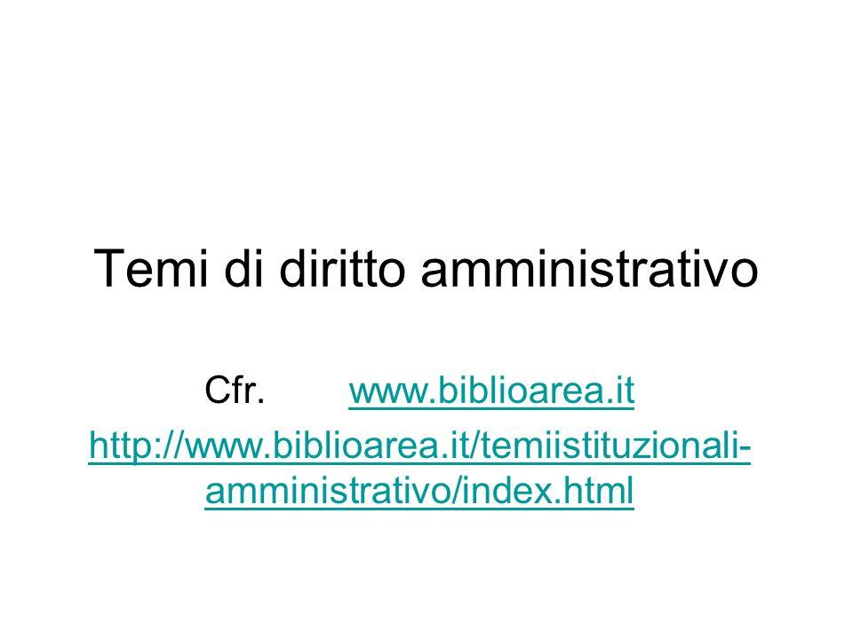 Temi di diritto amministrativo Cfr. www.biblioarea.itwww.biblioarea.it http://www.biblioarea.it/temiistituzionali- amministrativo/index.html