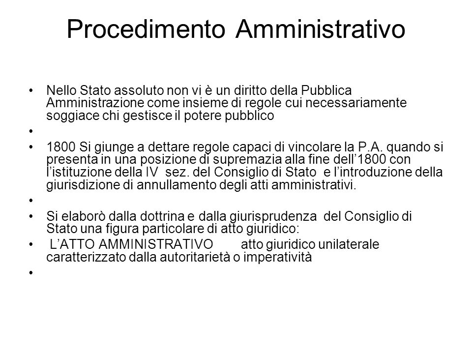 Procedimento Amministrativo Nello Stato assoluto non vi è un diritto della Pubblica Amministrazione come insieme di regole cui necessariamente soggiac