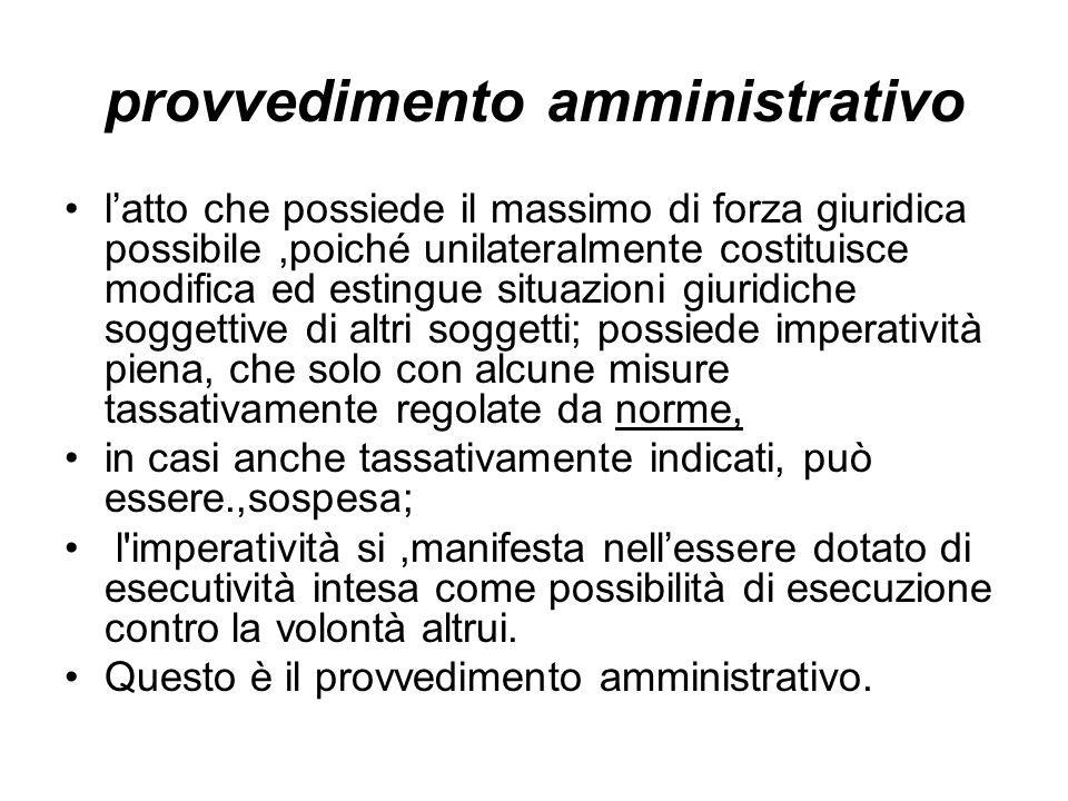 provvedimento amministrativo latto che possiede il massimo di forza giuridica possibile,poiché unilateralmente costituisce modifica ed estingue situaz