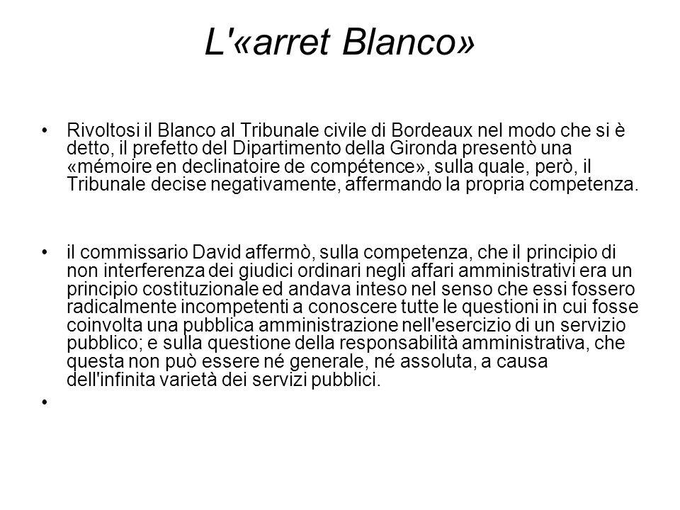 L «arret Blanco» Rivoltosi il Blanco al Tribunale civile di Bordeaux nel modo che si è detto, il prefetto del Dipartimento della Gironda presentò una «mémoire en declinatoire de compétence», sulla quale, però, il Tribunale decise negativamente, affermando la propria competenza.