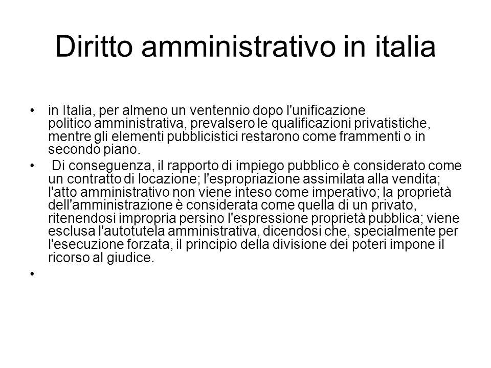 Diritto amministrativo in italia in Italia, per almeno un ventennio dopo l unificazione politico amministrativa, prevalsero le qualificazioni privatistiche, mentre gli elementi pubblicistici restarono come frammenti o in secondo piano.