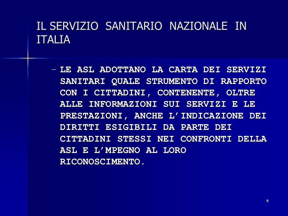 9 IL SERVIZIO SANITARIO NAZIONALE IN ITALIA –LE ASL ADOTTANO LA CARTA DEI SERVIZI SANITARI QUALE STRUMENTO DI RAPPORTO CON I CITTADINI, CONTENENTE, OL
