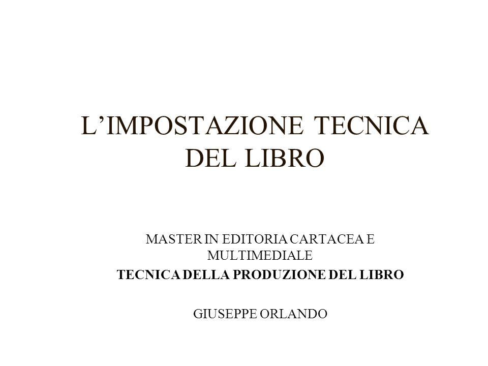 LIMPOSTAZIONE TECNICA DEL LIBRO MASTER IN EDITORIA CARTACEA E MULTIMEDIALE TECNICA DELLA PRODUZIONE DEL LIBRO GIUSEPPE ORLANDO