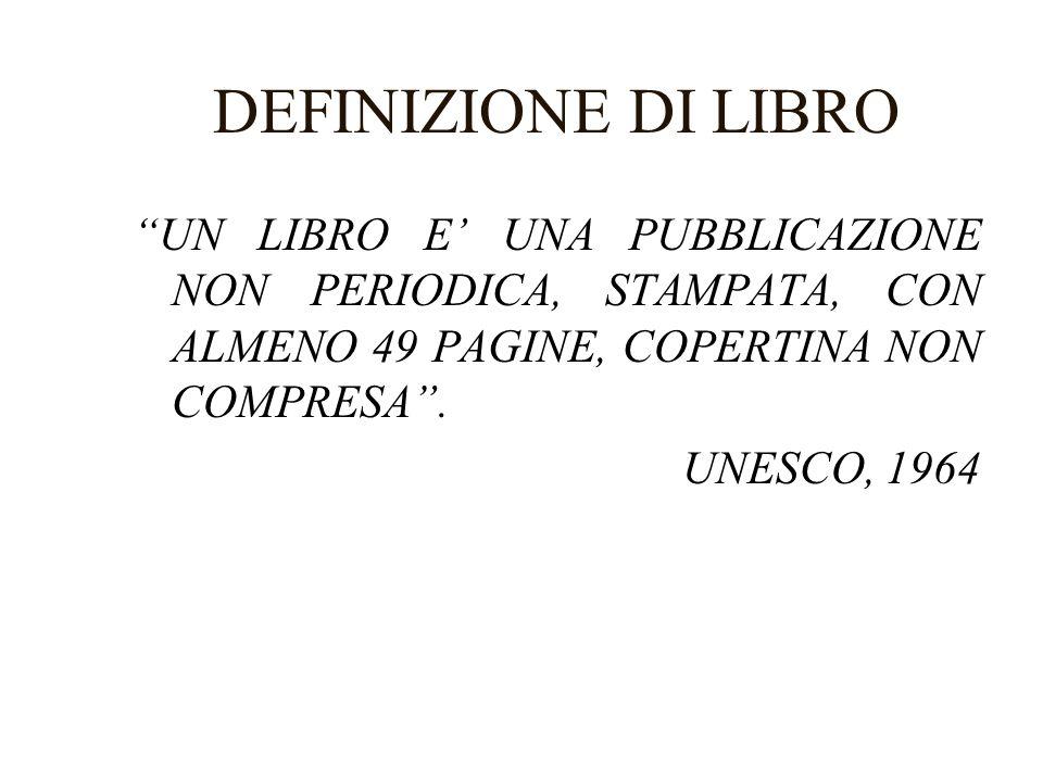 DEFINIZIONE DI LIBRO UN LIBRO E UNA PUBBLICAZIONE NON PERIODICA, STAMPATA, CON ALMENO 49 PAGINE, COPERTINA NON COMPRESA. UNESCO, 1964