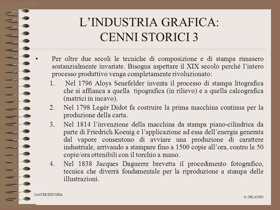 MASTER EDITORIA G. ORLANDO LINDUSTRIA GRAFICA: CENNI STORICI 3 Per oltre due secoli le tecniche di composizione e di stampa rimasero sostanzialmente i